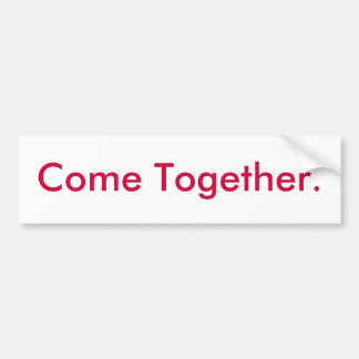 Come Together. Bumper Sticker