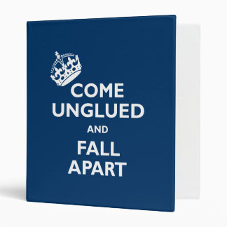 Come Unglued and Fall Apart 3 Ring Binder