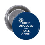 Come Unglued and Fall Apart Pinback Button