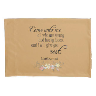 Come unto Me, I will give you rest Bible Verse Pillowcase