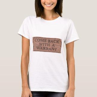 comebackwithwarrent.jpg T-Shirt