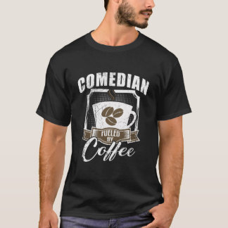 Comedian Fueled By Coffee T-Shirt