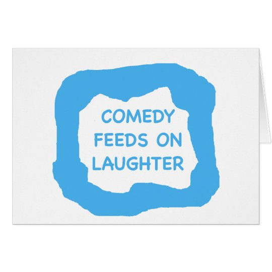 Comedy feeds on laughter .png card