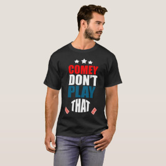Comey don't play.. T-Shirt