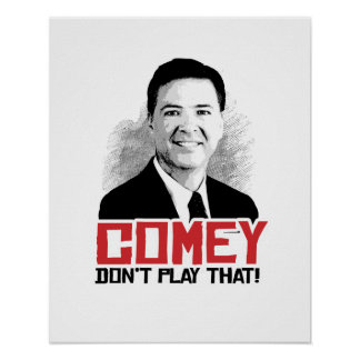 COMEY DON'T PLAY THAT - Comey - -  Poster