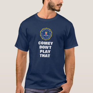 Comey Don't Play That T-Shirt