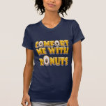 Comfort Me With Donuts T Shirts