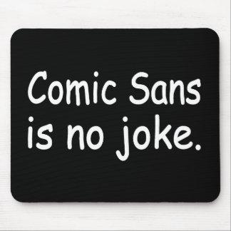 Comic Sans Is No Joke Mouse Pad