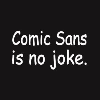 Comic Sans Is No Joke shirt
