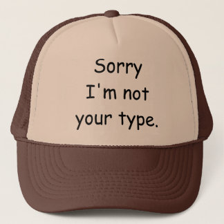 "Comic Sans Joke Hat ""Sorry I'm not your type"""