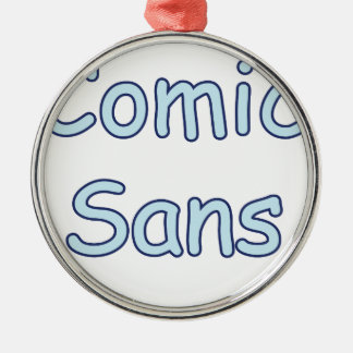 comic sans metal ornament
