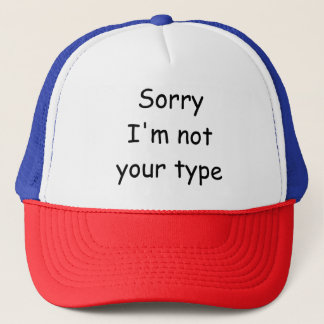 """Comic Sans """"Sorry I'm not your type"""" Funny Hat"""