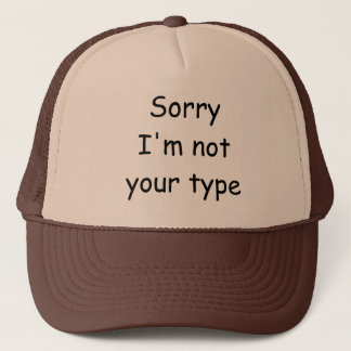 "Comic Sans ""Sorry I'm not your type"" Funny Hat"