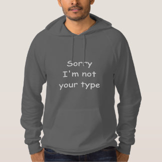 """Comic Sans """"Sorry I'm not your type"""" Funny Hoodie"""