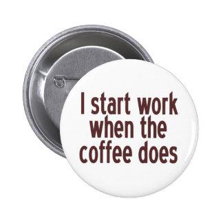 Comience a trabajar el café pin redondo de 2 pulgadas