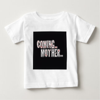 COMING... MOTHER... BABY T-Shirt