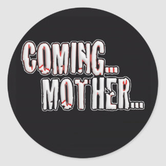 COMING... MOTHER... CLASSIC ROUND STICKER