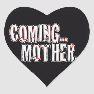 COMING... MOTHER... HEART STICKER