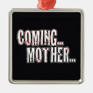 COMING... MOTHER... METAL ORNAMENT