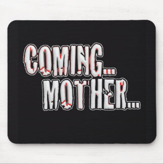 COMING... MOTHER... MOUSE PAD