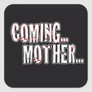 COMING... MOTHER... SQUARE STICKER
