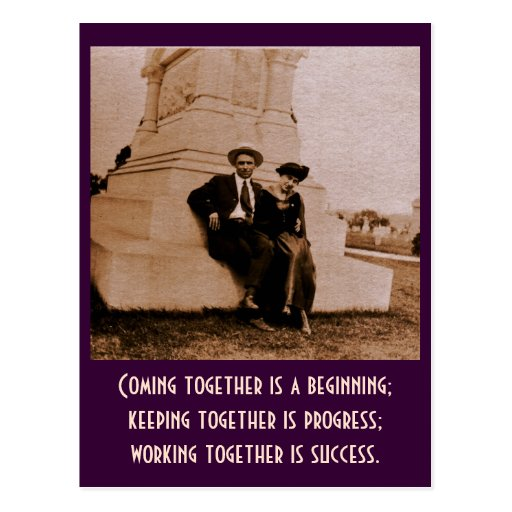 Coming together is a beginning; keeping together.. post cards