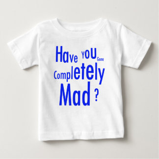 Comletely Mad Infant T-Shirt