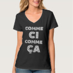 Comme Ci, Comme Ca - Funny French Shirts