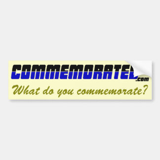 Commemorated - What do you commemorate #1 Car Bumper Sticker