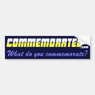 Commemorated - What do you commemorate #2 Car Bumper Sticker