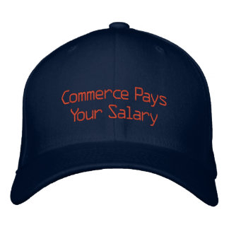 Commerce Pays Your Salary Embroidered Baseball Hat