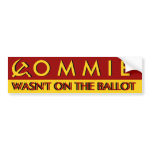 Commie Wasn't on theBallot bumpersticker