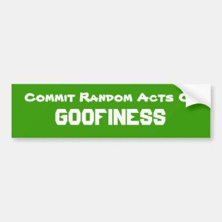 Commit Random Acts Of GOOFINESS Bumper Sticker