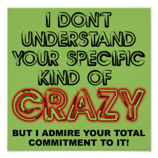 Committed To Crazy Funny Poster Sign Sayings Quote