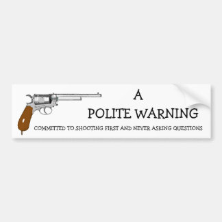 COMMITTED TO SHOOTING FIRST AND NEVER ASK... CAR BUMPER STICKER