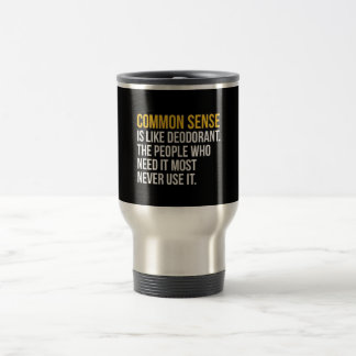 COMMON SENSE IS LIKE DEODORANT FUNNY SAYINGS TRUIS COFFEE MUG