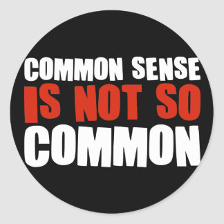 Common Sense is Not So Common Classic Round Sticker