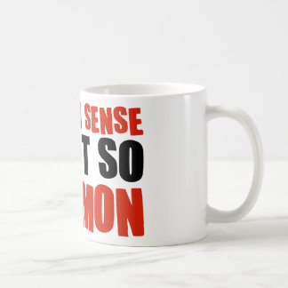 Common Sense is Not So Common Classic White Coffee Mug
