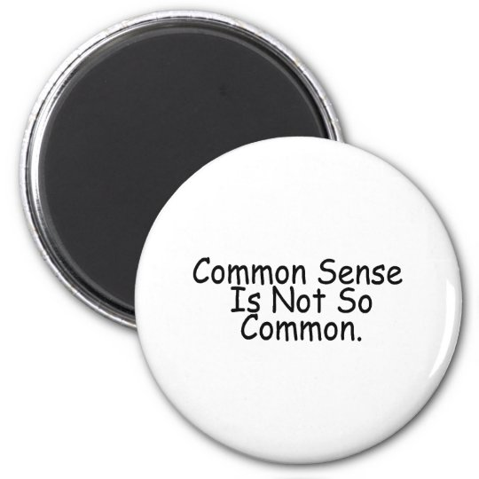 Common Sense Is Not So Common Magnet