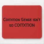 """Common Sense Isn't So Common"" Mouse Pad"