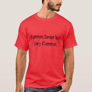 Common Sense Isn't Very Common. T-Shirt