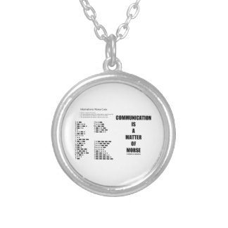 Communication Is A Matter Of Morse Code Humor Silver Plated Necklace