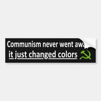Communism Never Went Away... Bumper Sticker