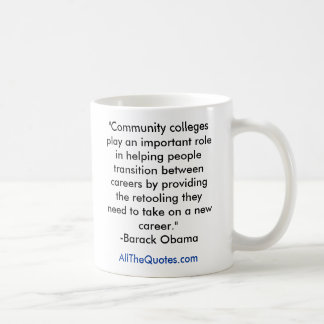 """""""Community colleges play an important role in h... Classic White Coffee Mug"""