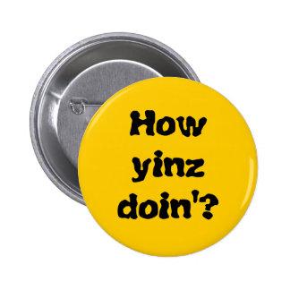 """""""Cómo botón del Doin'? de Yinz """" Pin Redondo De 2 Pulgadas"""
