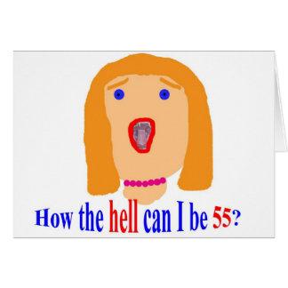 ¿Cómo el infierno puedo ser 55? Tarjeta De Felicitación