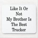 Como él o no mi Brother es el mejor camionero Tapetes De Ratones