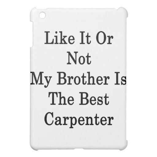 Como él o no mi Brother es el mejor carpintero