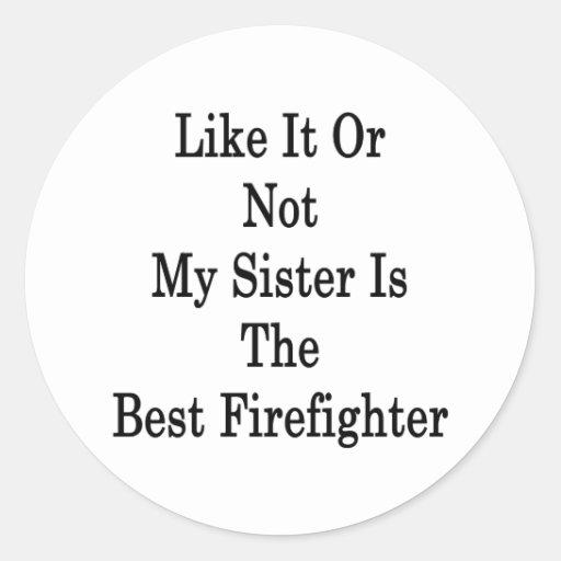 Como él o no mi hermana es el mejor bombero pegatina redonda
