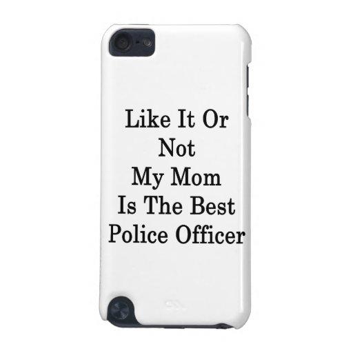 Como él o no mi mamá es el mejor oficial de policí